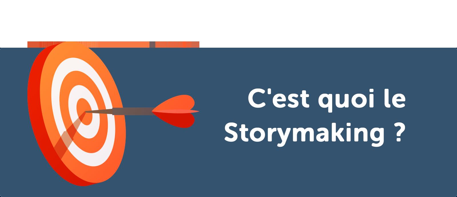 C'est quoi le Storymaking ?