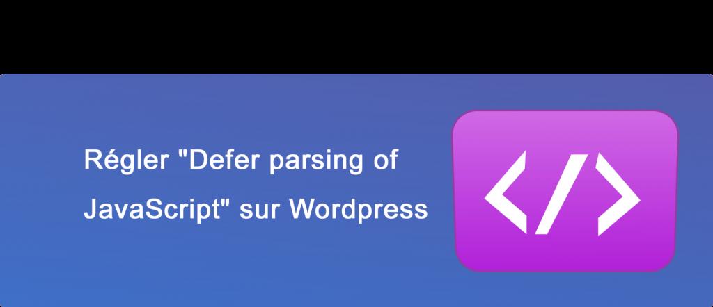 "Régler ""Defer parsing of JavaScript"" sur Wordpress"