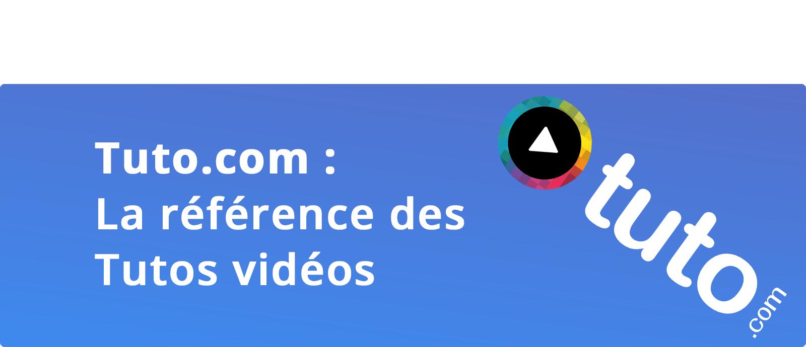 Tuto.com : La référence des Tutos vidéos