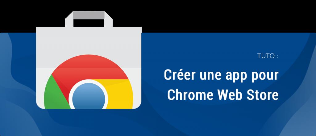 Créer une app Google chrome web store