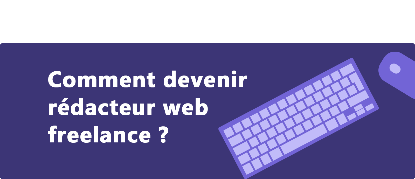 Comment devenir rédacteur web freelance ?