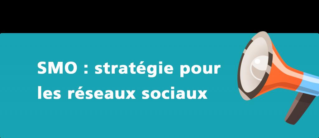 SMO : stratégie pour les réseaux sociaux