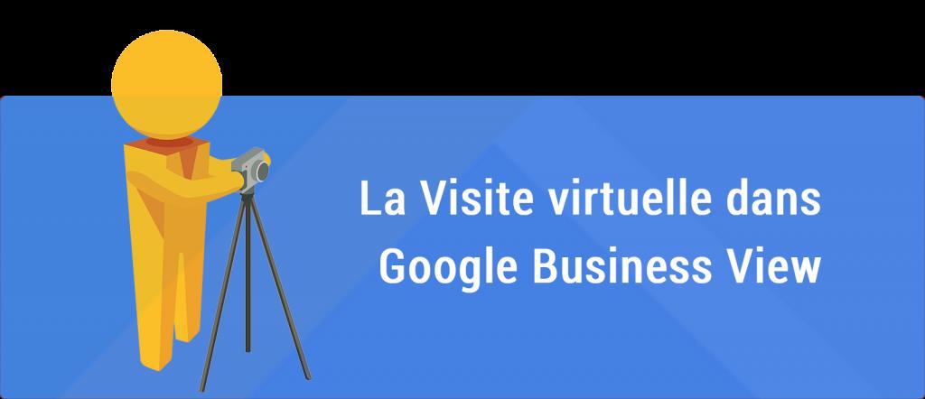 Tout savoir sur la Visite virtuelle dans Google Business View